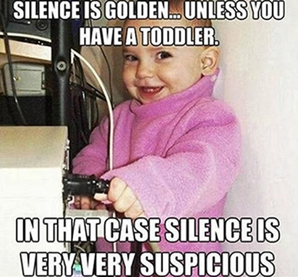 quiet toddlers mean trouble