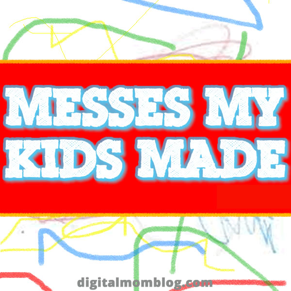 Messes My Kids Made