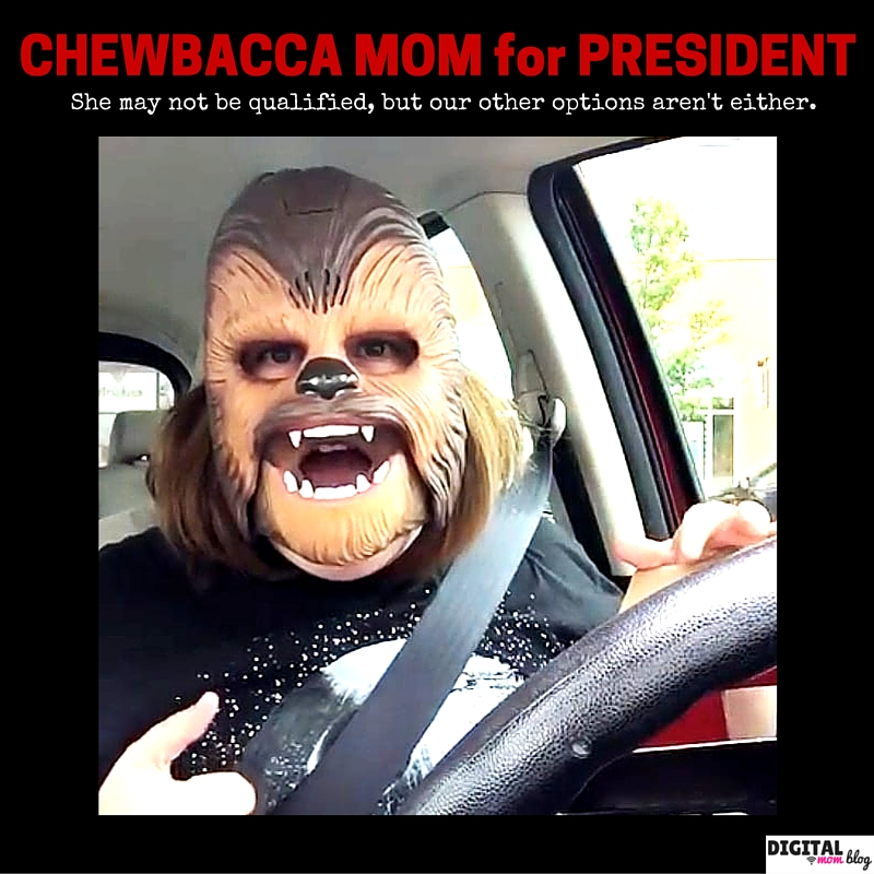 CHEWBACCA MOM for PRESIDENT