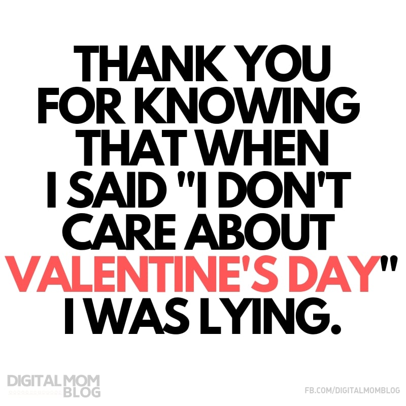 """Thank you for knowing that when i said """"i dont care about valentines day"""" I was lying - Digital Mom Blog Funny Valentine Quote"""