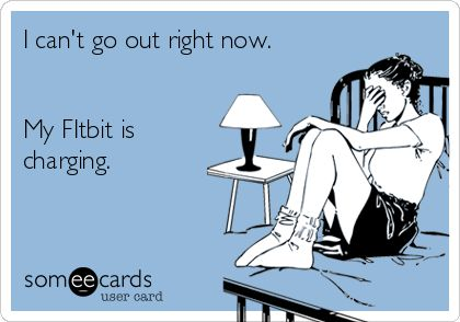 can't go on until fitbit charged meme