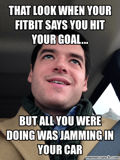 Fitbit cheater meme - that look when your fitbit says you hit your goal but all you were doing was jamming in your car.