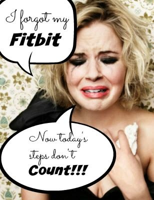 i forgot my fitbit today's steps don't count!