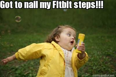 Get those steps in girl - fitbit meme