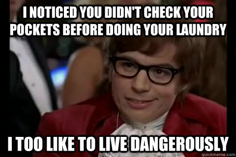 austin powers laundry graphic i noticed you didn't check your pockets before doing laundry i like to live dangerously too