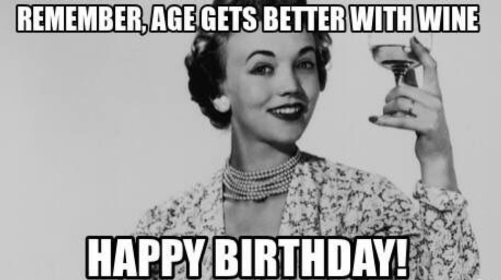 Happy Birthday Wine Meme - age gets better with wine