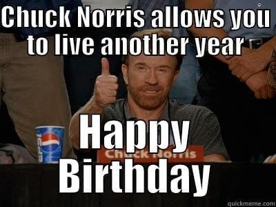 He allows you to live another year, thanks Chuck Norris Meme birthday