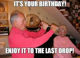 funny enjoy it to the last drop birthday meme