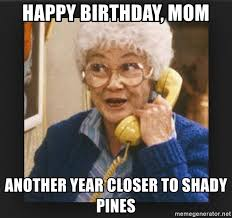 golden girls happy birthday mom shady pines meme