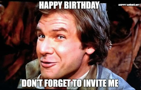 Dont Forget to Invite Me - Birthday star wars meme