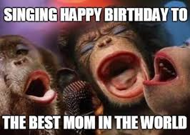 singing happy birthday to mom meme