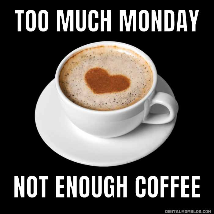 monday coffee meme - too much monday not enough coffee