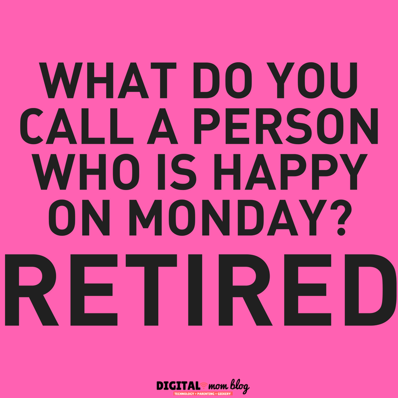 what do you call a person who is happy on monday? RETIRED