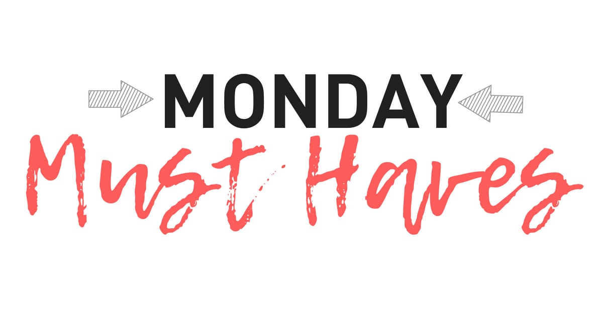 Must Have Monday