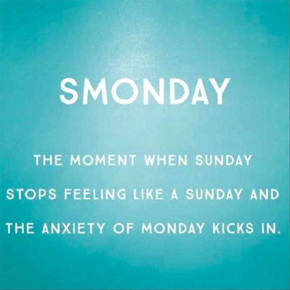 smonday - the moment when sunday stops feeling like a sunday and the anxiety of monday kicks in - sunday night memes
