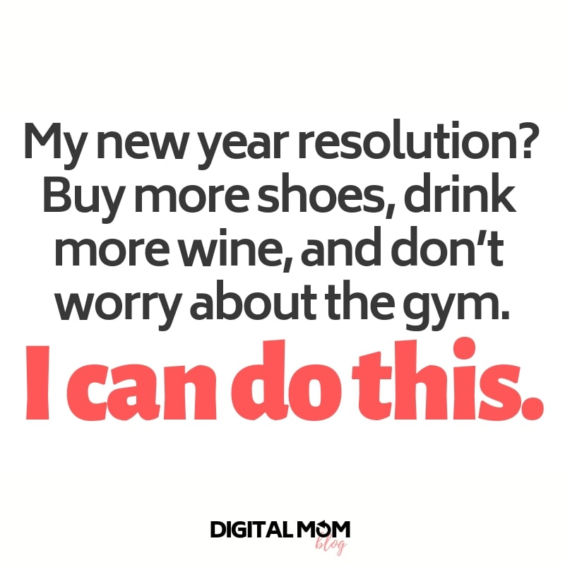My new year resolution? Buy more shoes, drink more wine, and don't worry about the gym. I can do this. - funny new years quotes