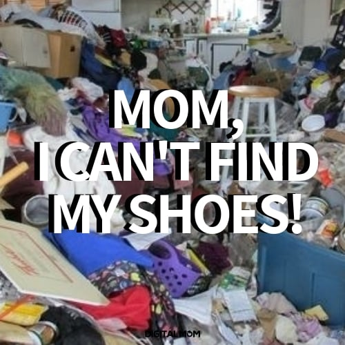 Mom, I can't find my shoes!
