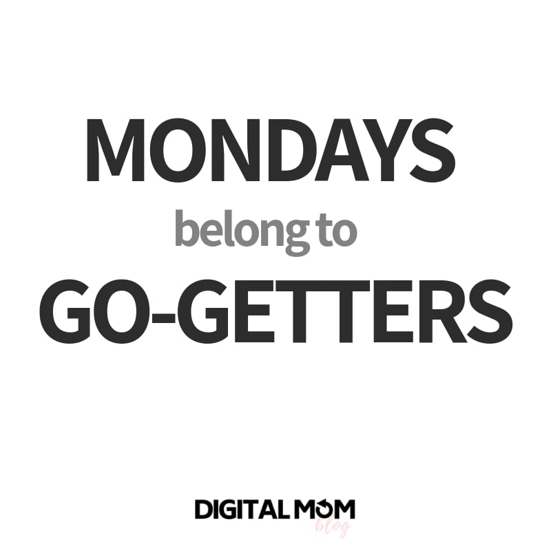 Mondays belong to the go-getters.