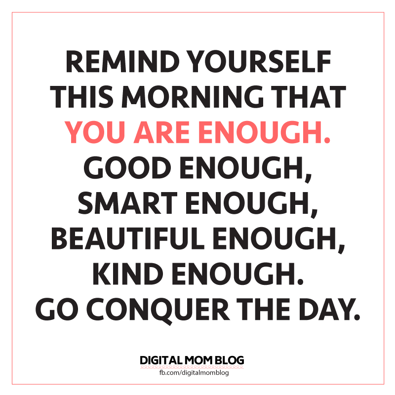 Remind yourself that you are enough. Beautiful, kind, Good Morning Inspiration Meme