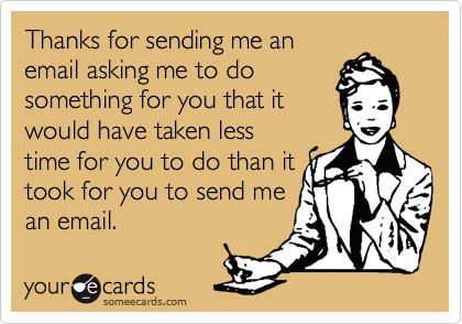 Work Memes - Thanks for sending me something that you could do in the time it took to send me this email