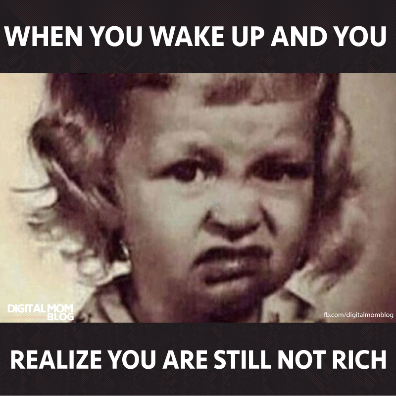 when you wake up and you realize you are still not rich funny morning meme