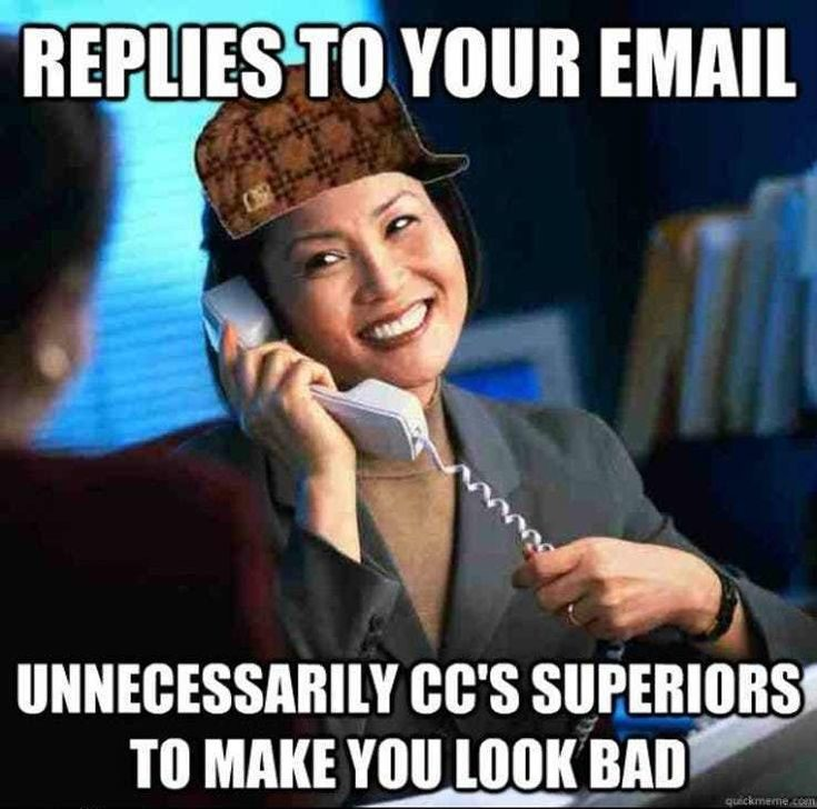Replies to your email unnecessarily ccs superiors to make you look bad. Work Memes