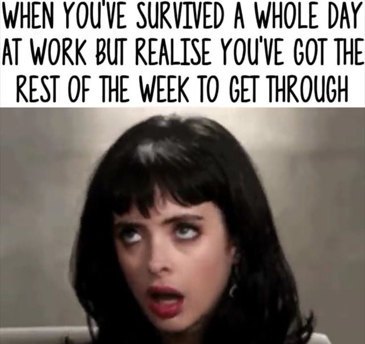 Monday Work Meme When youve survived a whole day at work but realize youve got the rest of the week to get through.