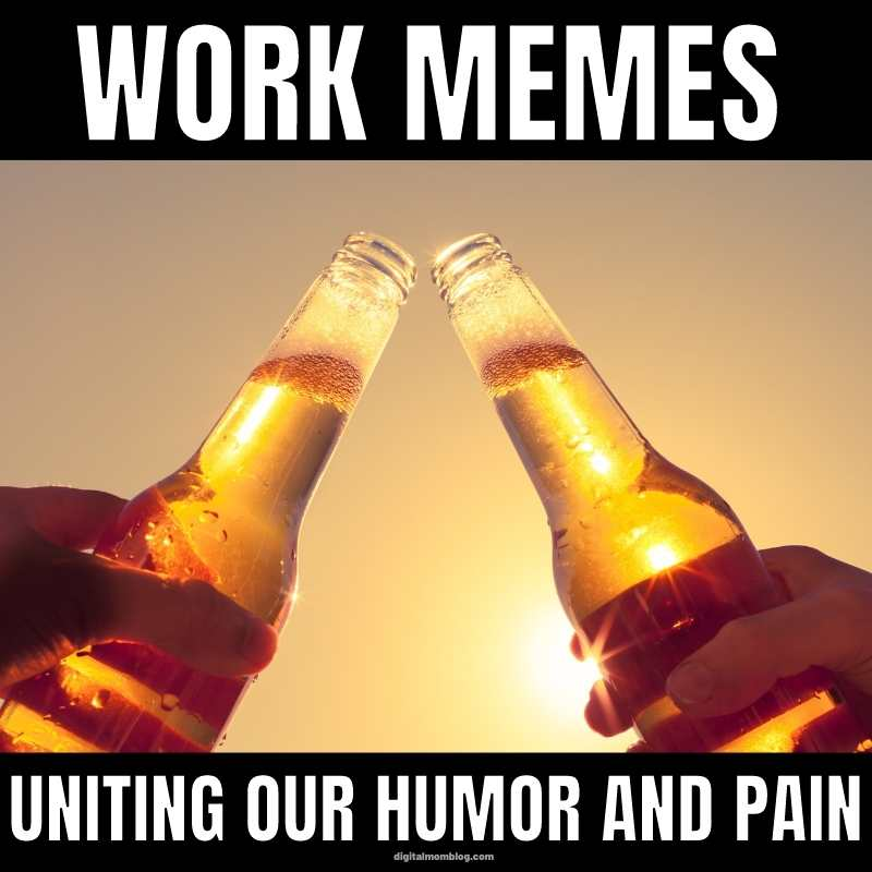 work memes uniting humor and pain