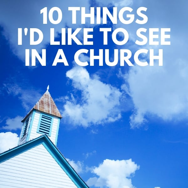 10 things i'd like to see in a church