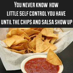 chips and salsa meme - you never know how little self control you have until the chips and salsa show up