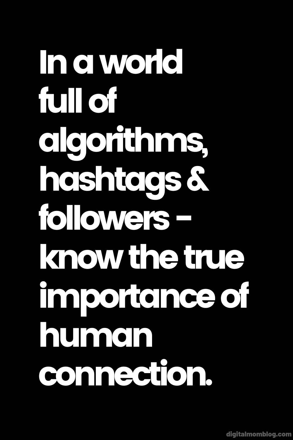 human connection quote - In a world  full of algorithms, hashtags & followers - know the true importance of human connection.