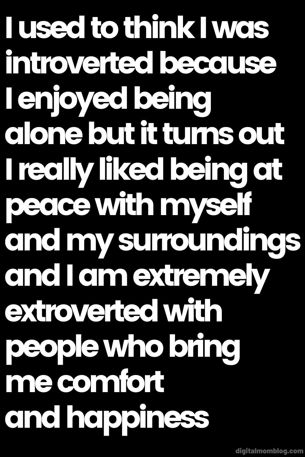 introverted extrovert quote - I used to think I was introverted because I enjoyed being alone but it turns out I really liked being at peace with myself and my surroundings and I am extremely extroverted with people who bring me comfort and happiness