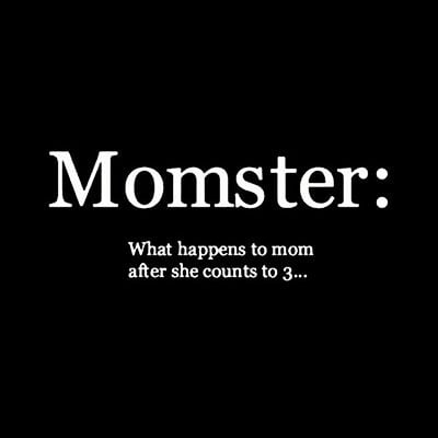 Momster - what happens when mom counts to 3!