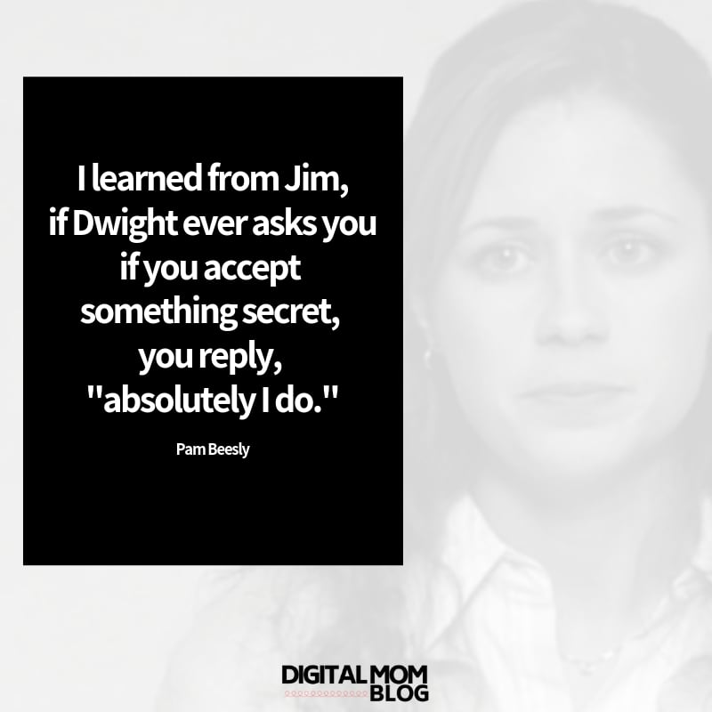 """I learned from Jim, if Dwight ever asks you if you accept something secret, you reply, """"absolutely I do."""" - Pam Beelsy Quotes"""