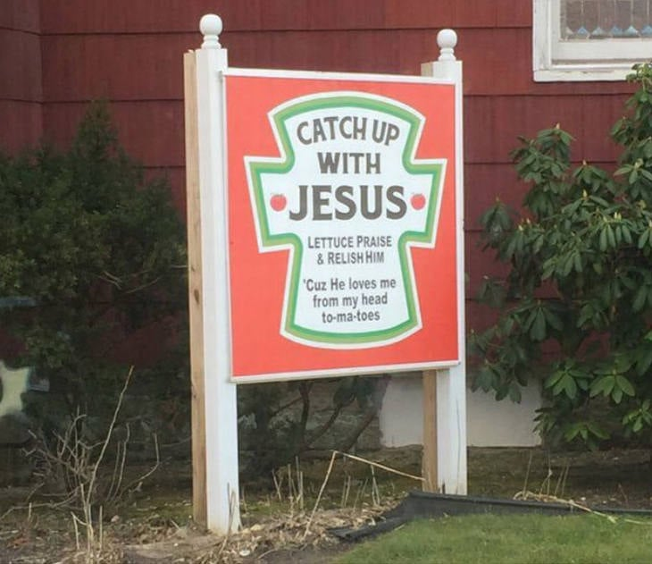 Catch up with Jesus. Lettuce praise and relish him. Cuz he loves me from my heads to-ma-toes. punny church sign saying