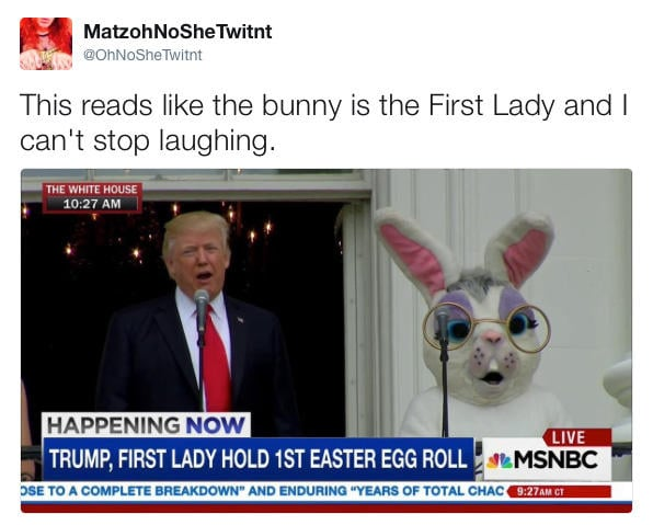 This reads like the bunny is the first lady and I can't stop laughing - Donald Trump and Easter Bunny at White House Easter Egg Hunt - easter meme trump