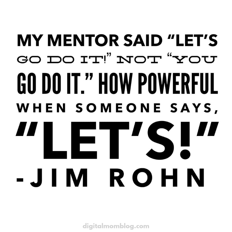"""My mentor said let's go do it not you go do it. How powerful when someone says """"lets"""" - jim rohn mentor quote"""
