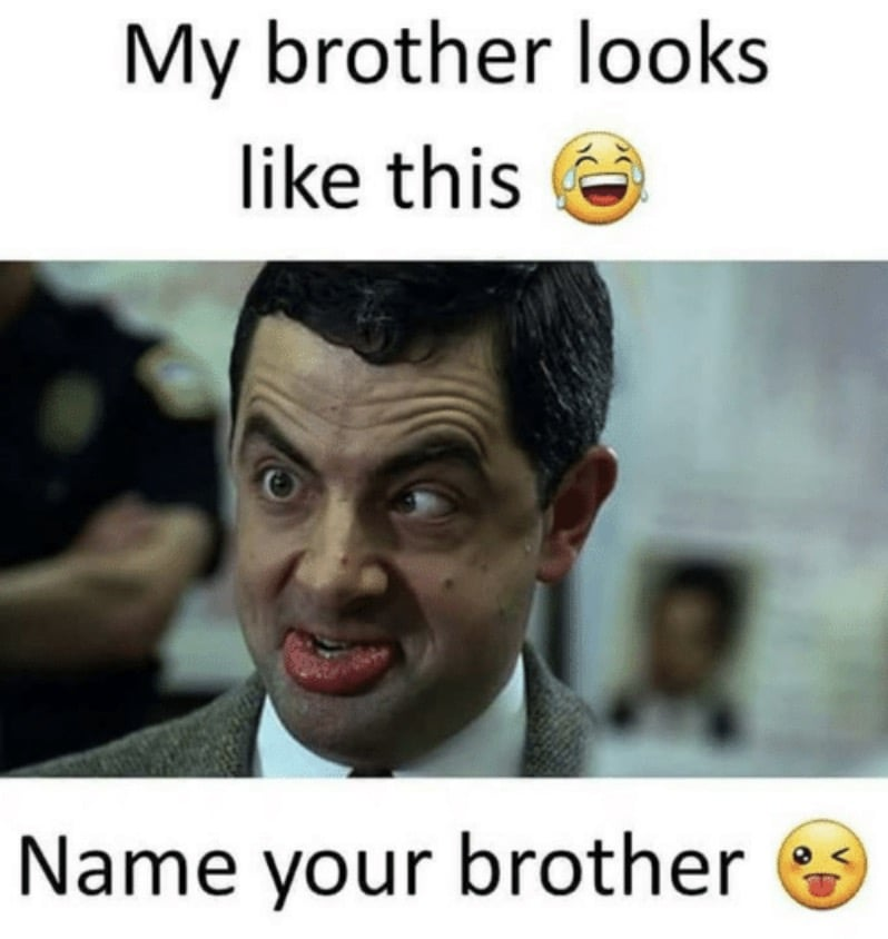 my brother looks like this - brother meme funny