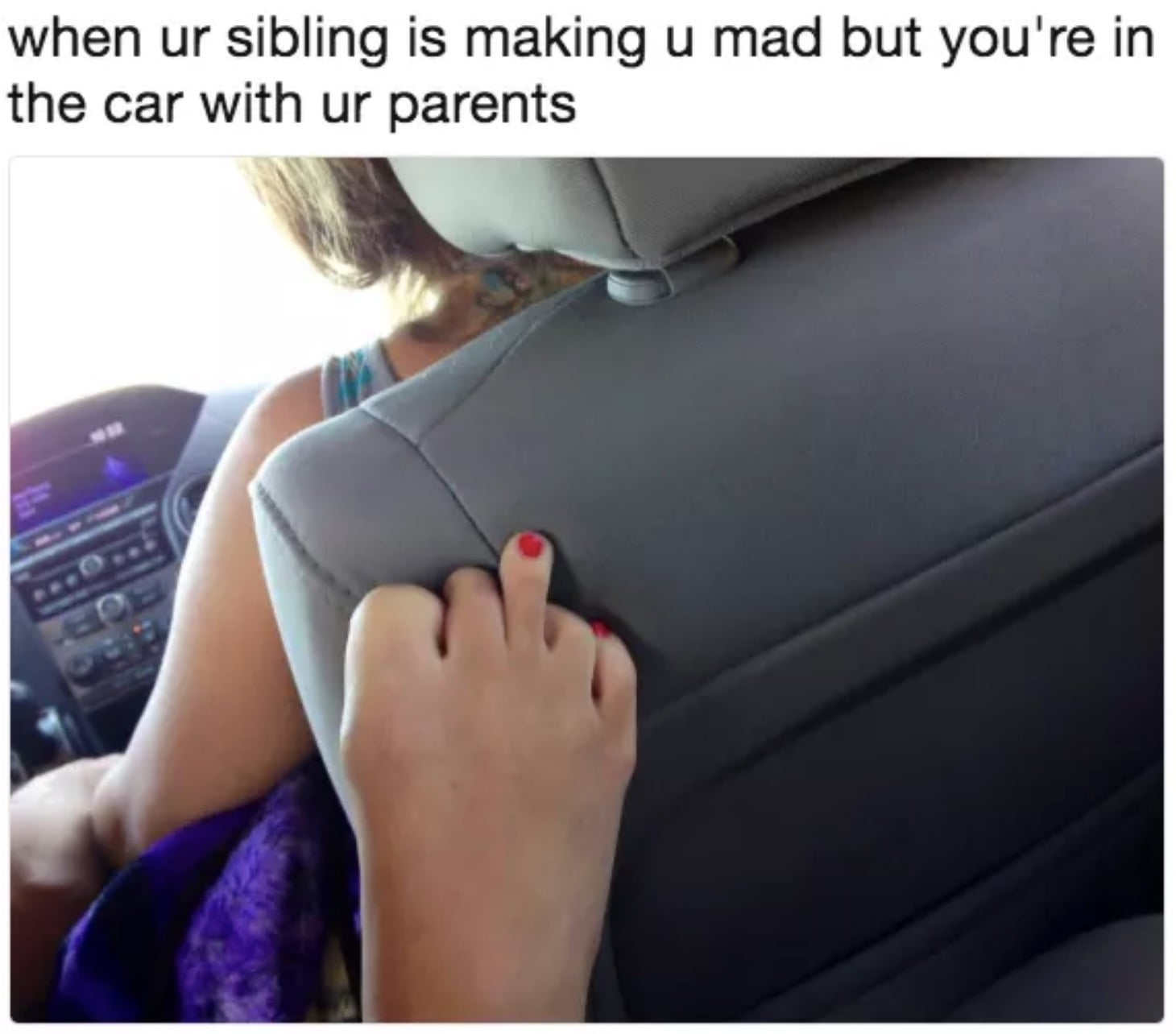 funny sibling meme when your sibling is mad but you are in the cars with your parents