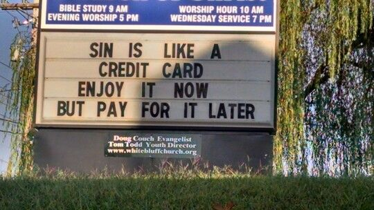 Sin is like a credit card. Enjoy it now - but pay for it later.  church humor quotes