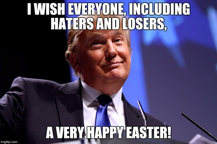 Donald Trump - I wish everyone including haters and losers a very happy easter - MAGA meme