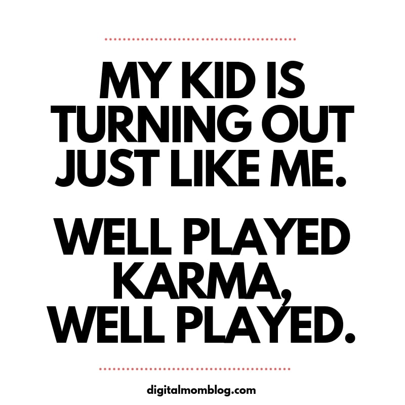 My kid is turning out just like me. Well played karma, well played. funny mom meme
