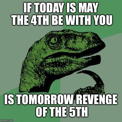 If today is May the 4th be with you - is tomorrow revenge of the 5th