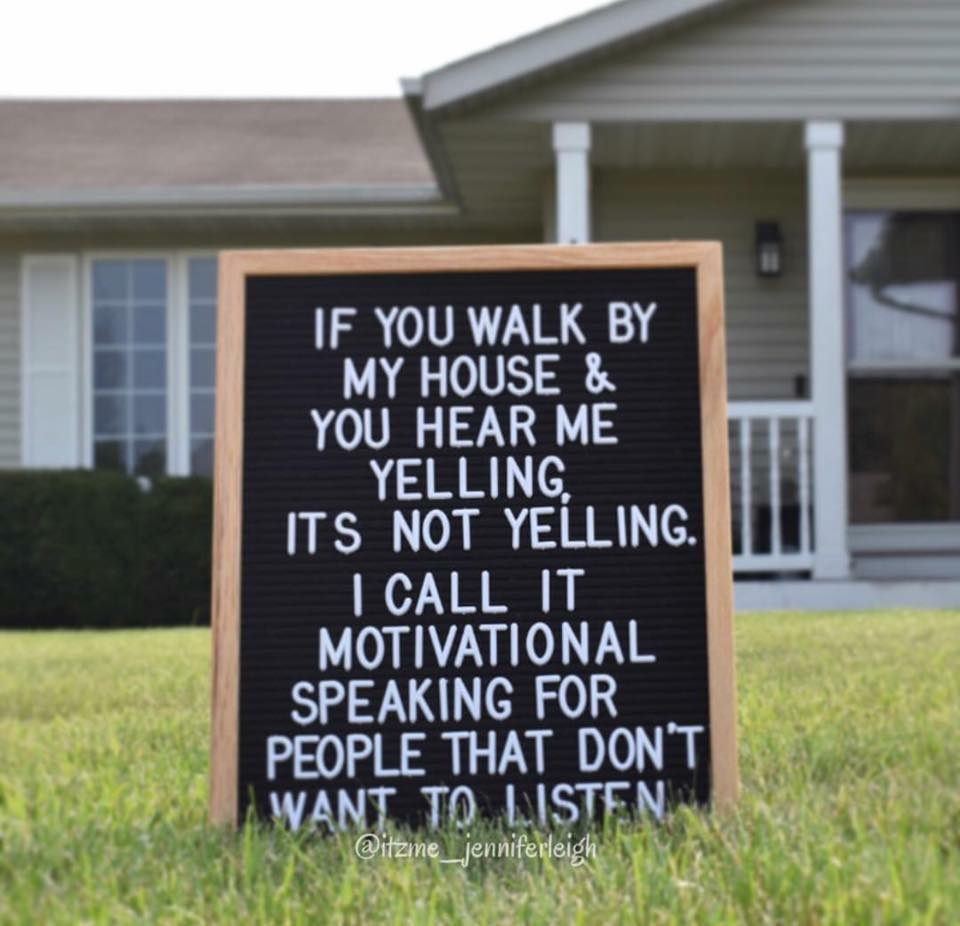 If you walk by my house and hear me yelling, it's not yelling. I call it motivational speaking for people that don't want to listen. Meme for moms - humor for parents with kids who do not listen! Parenthood is wild yall.