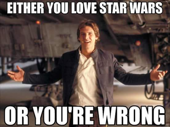 Either You love Star Wars or You are WRONG! star wars meme
