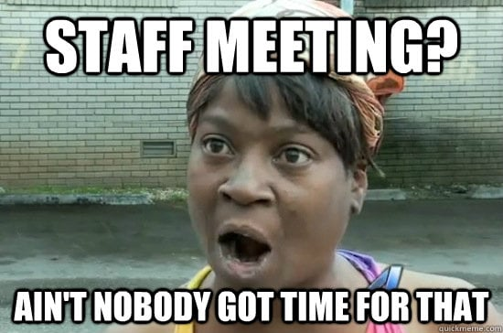 aint nobody got time for a meeting