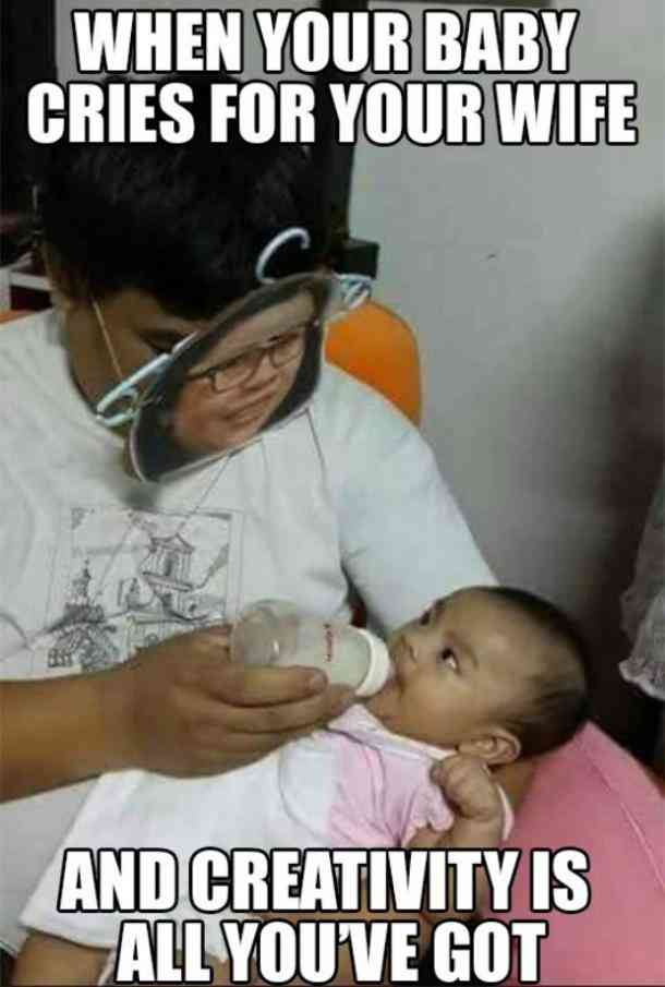 When your baby cries for your wife - and creativity is all you've got.
