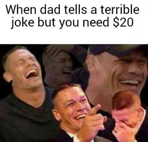 When dad tells a terrible jok but you need $20 - funny dad meme need money from dad
