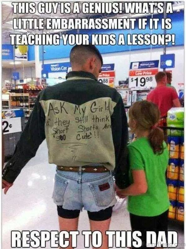 This guy is a genius. Whats a little embarrassemetn if it is teaching your kids a lesson. Dad wears short shorts
