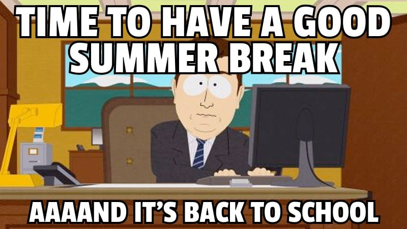 time to have a good summer break back to school meme